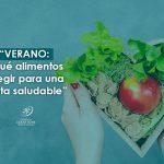 Verano: ¿Qué alimentos elegir para mantener una dieta saludable?